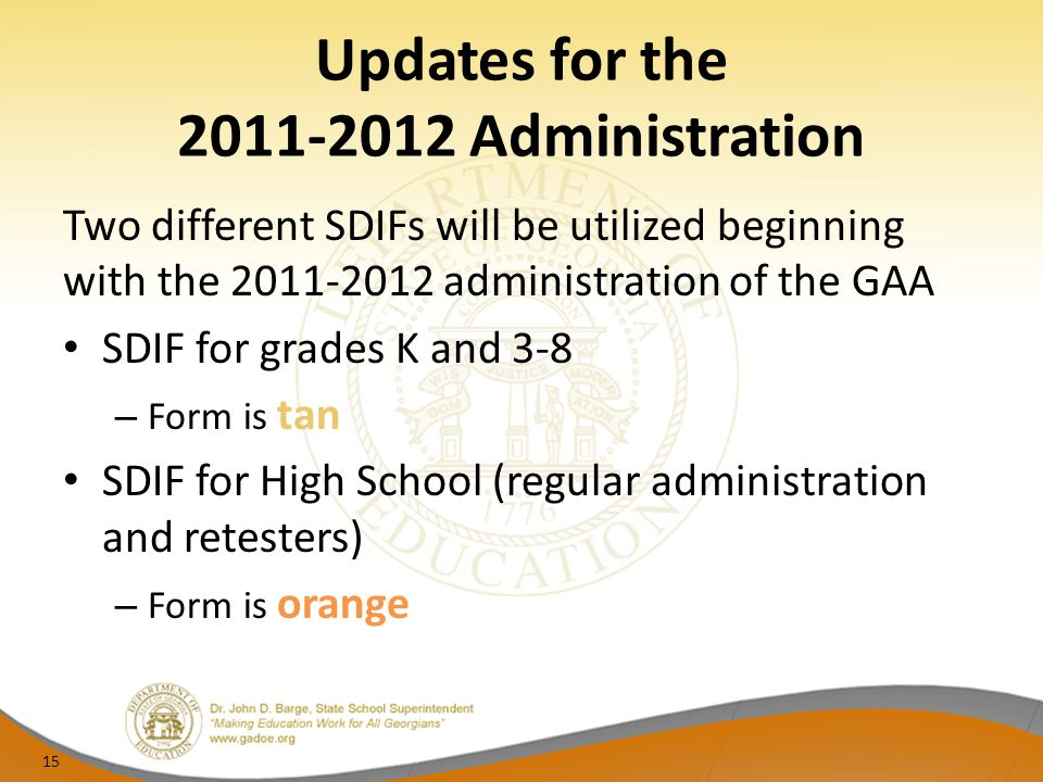 Updates for the Administration Two different SDIFs will be utilized beginning with the administration of the GAA SDIF for grades K and 3-8 – Form is tan SDIF for High School (regular administration and retesters) – Form is orange 15