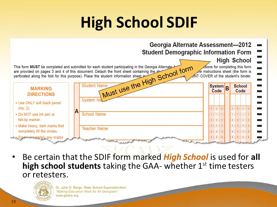 High School SDIF Be certain that the SDIF form marked High School is used for all high school students taking the GAA- whether 1 st time testers or retesters.