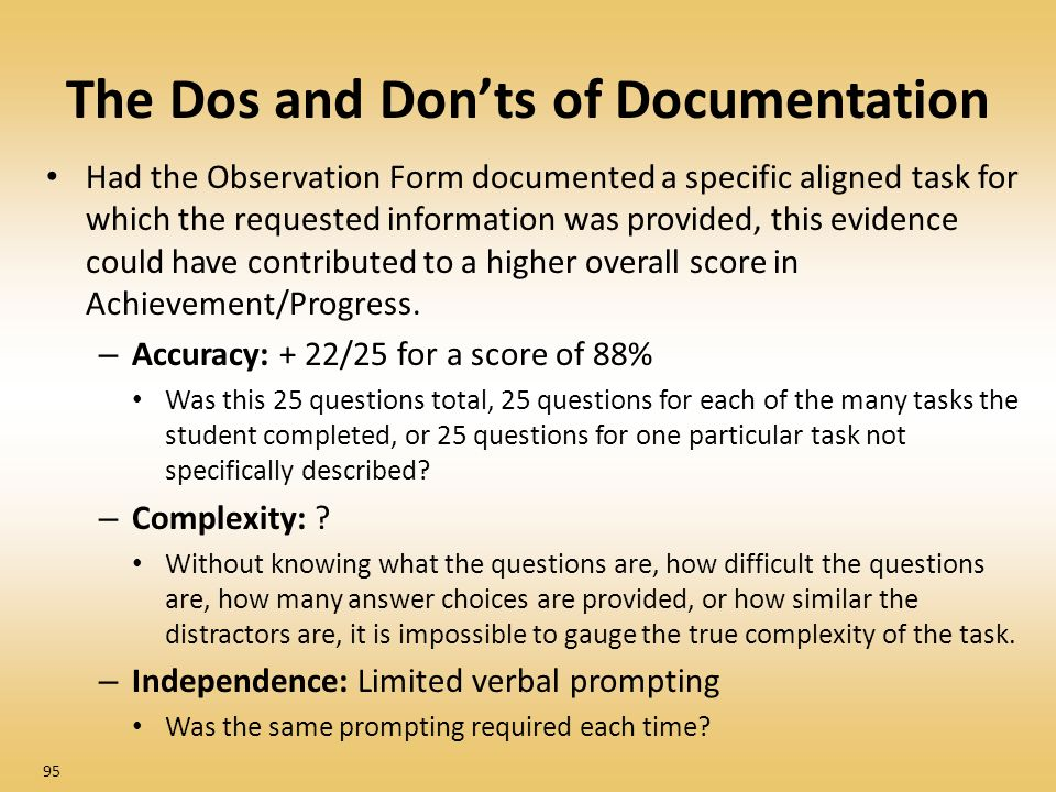The Dos and Donts of Documentation Had the Observation Form documented a specific aligned task for which the requested information was provided, this evidence could have contributed to a higher overall score in Achievement/Progress.