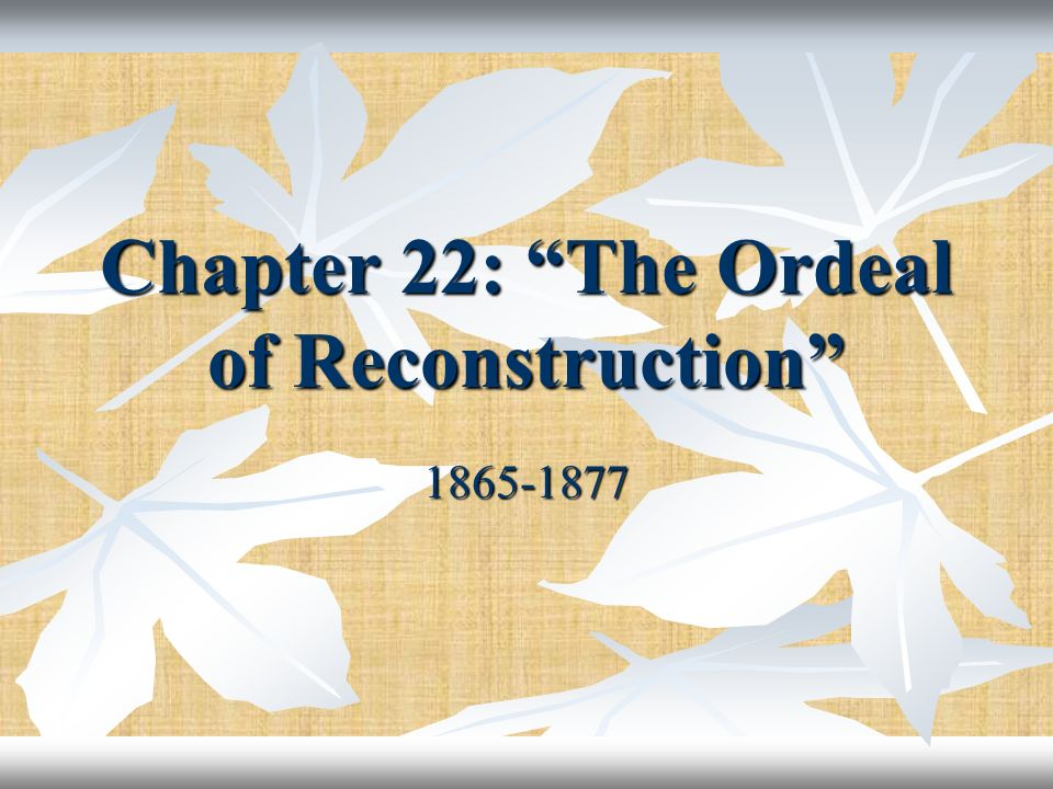 Chapter 22: The Ordeal of Reconstruction 1865-1877