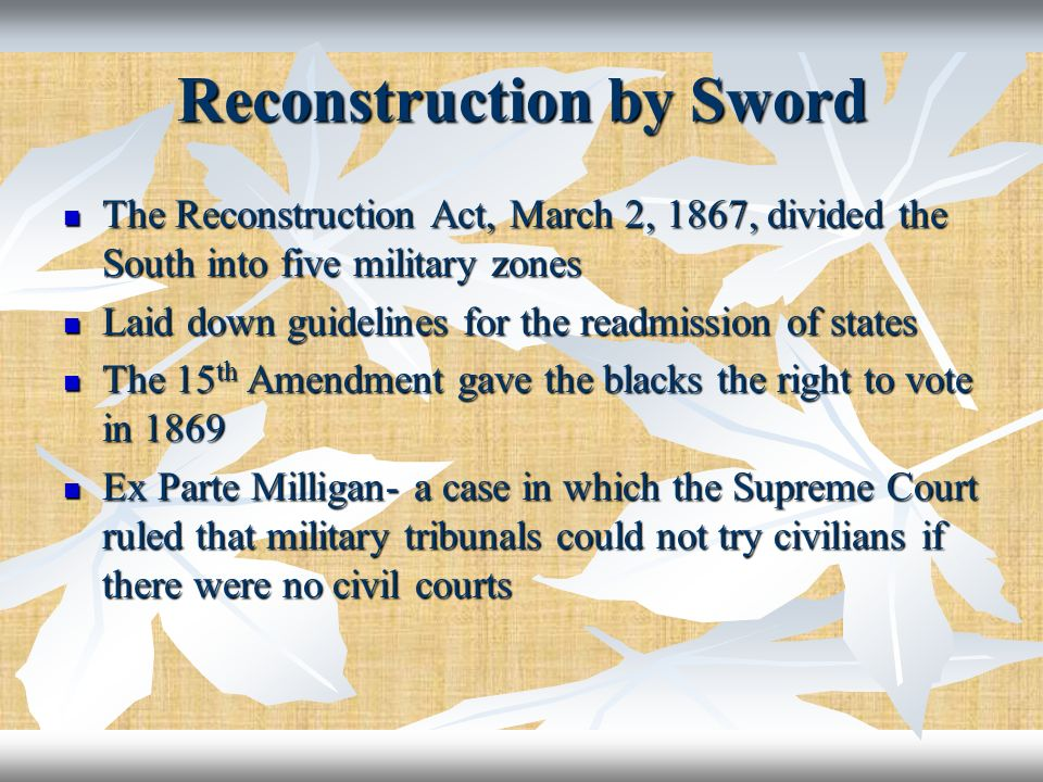 Reconstruction by Sword The Reconstruction Act, March 2, 1867, divided the South into five military zones The Reconstruction Act, March 2, 1867, divid