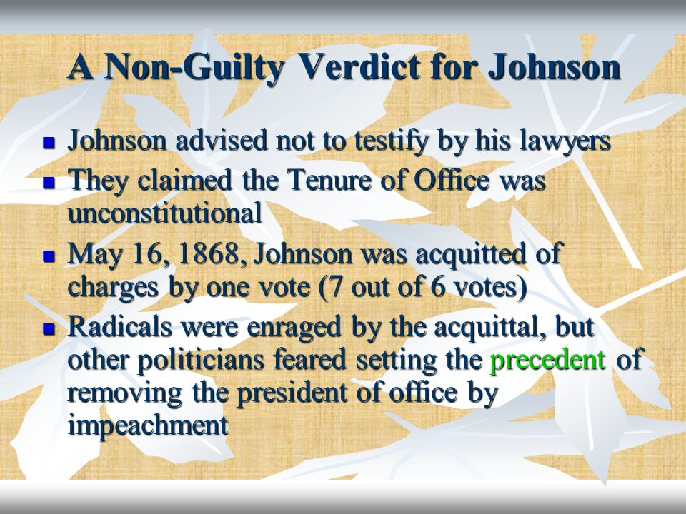 A Non-Guilty Verdict for Johnson Johnson advised not to testify by his lawyers Johnson advised not to testify by his lawyers They claimed the Tenure o
