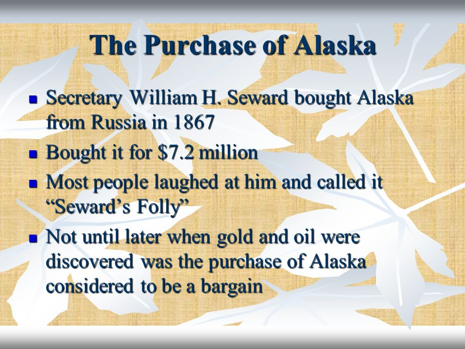 The Purchase of Alaska Secretary William H. Seward bought Alaska from Russia in 1867 Secretary William H. Seward bought Alaska from Russia in 1867 Bou