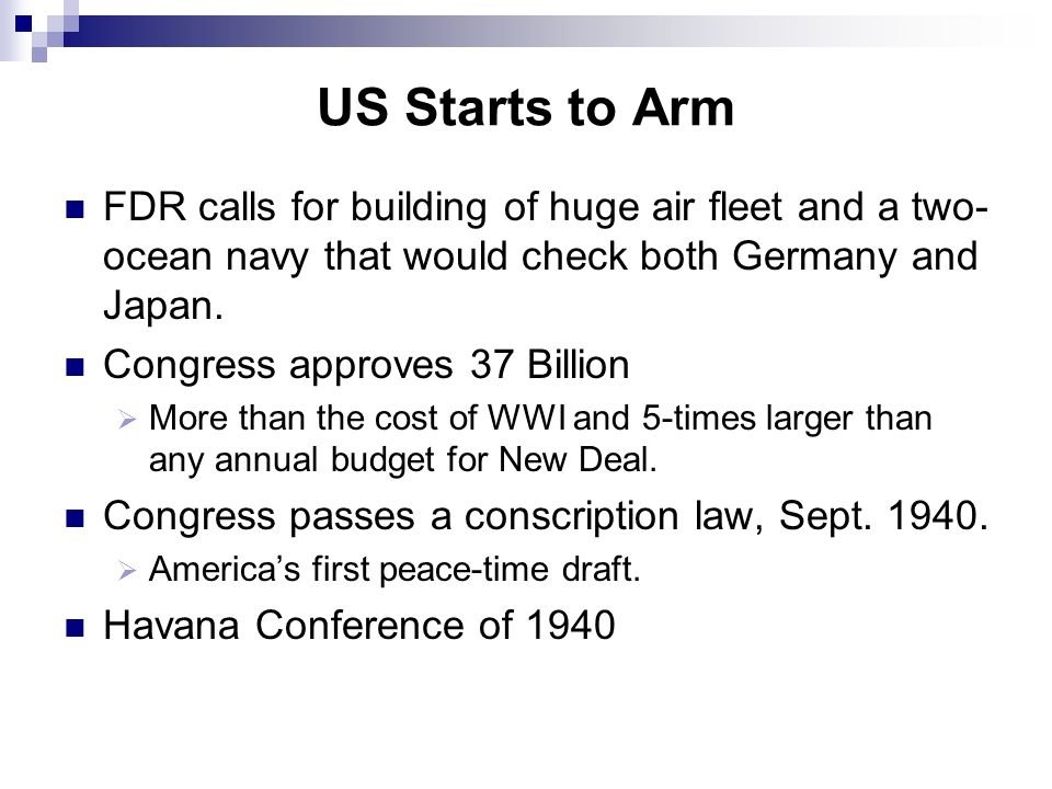 US Starts to Arm FDR calls for building of huge air fleet and a two- ocean navy that would check both Germany and Japan. Congress approves 37 Billion