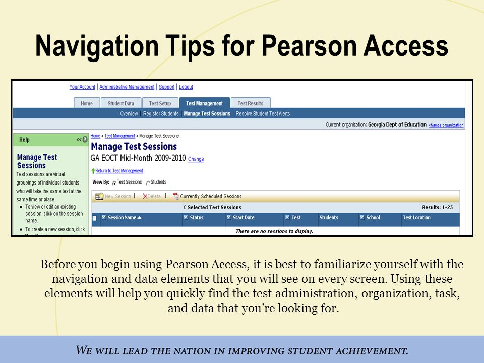 Navigation Tips for Pearson Access Before you begin using Pearson Access, it is best to familiarize yourself with the navigation and data elements that you will see on every screen.
