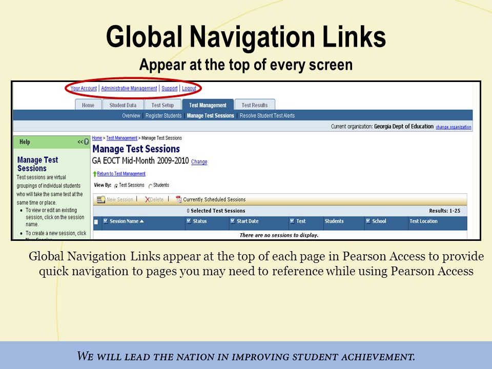Global Navigation Links Appear at the top of every screen Global Navigation Links appear at the top of each page in Pearson Access to provide quick navigation to pages you may need to reference while using Pearson Access