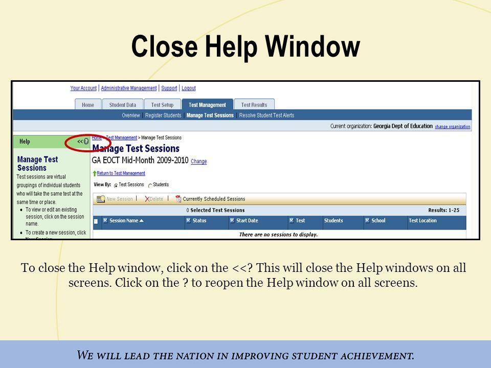 Close Help Window To close the Help window, click on the <<? This will close the Help windows on all screens. Click on the ? to reopen the Help window