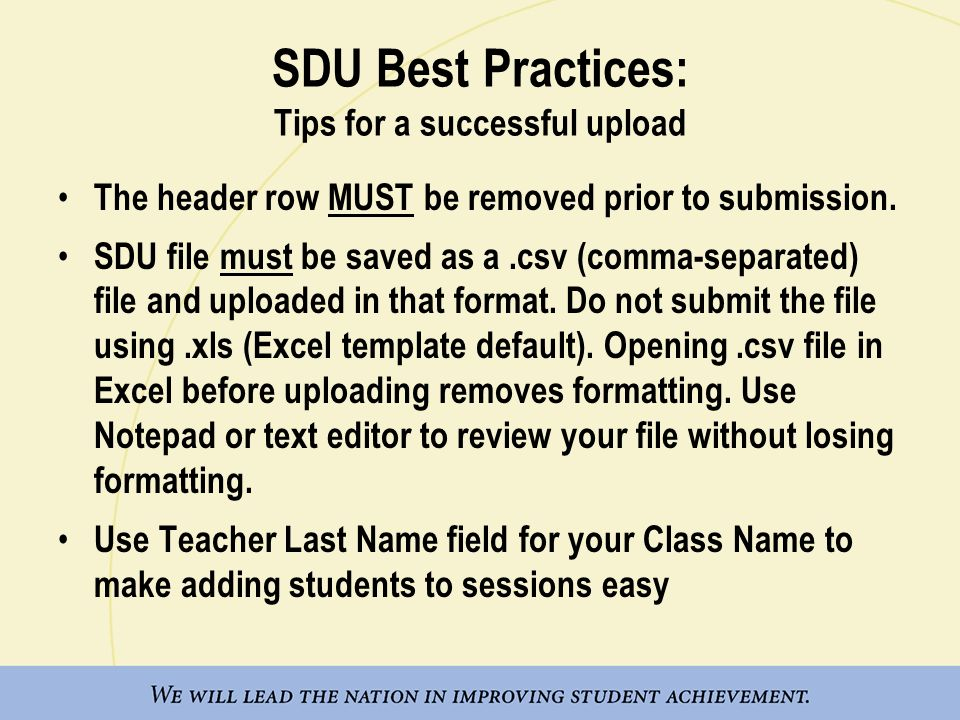 SDU Best Practices: Tips for a successful upload The header row MUST be removed prior to submission.