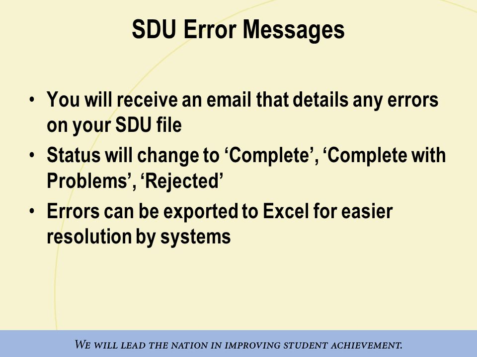 SDU Error Messages You will receive an email that details any errors on your SDU file Status will change to Complete, Complete with Problems, Rejected Errors can be exported to Excel for easier resolution by systems