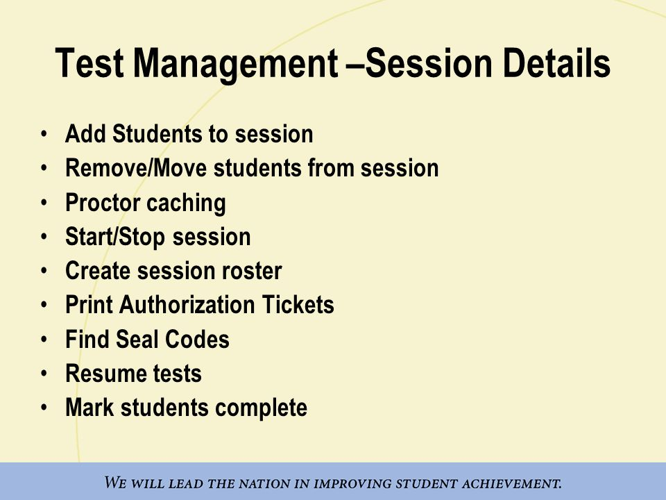 Test Management –Session Details Add Students to session Remove/Move students from session Proctor caching Start/Stop session Create session roster Pr