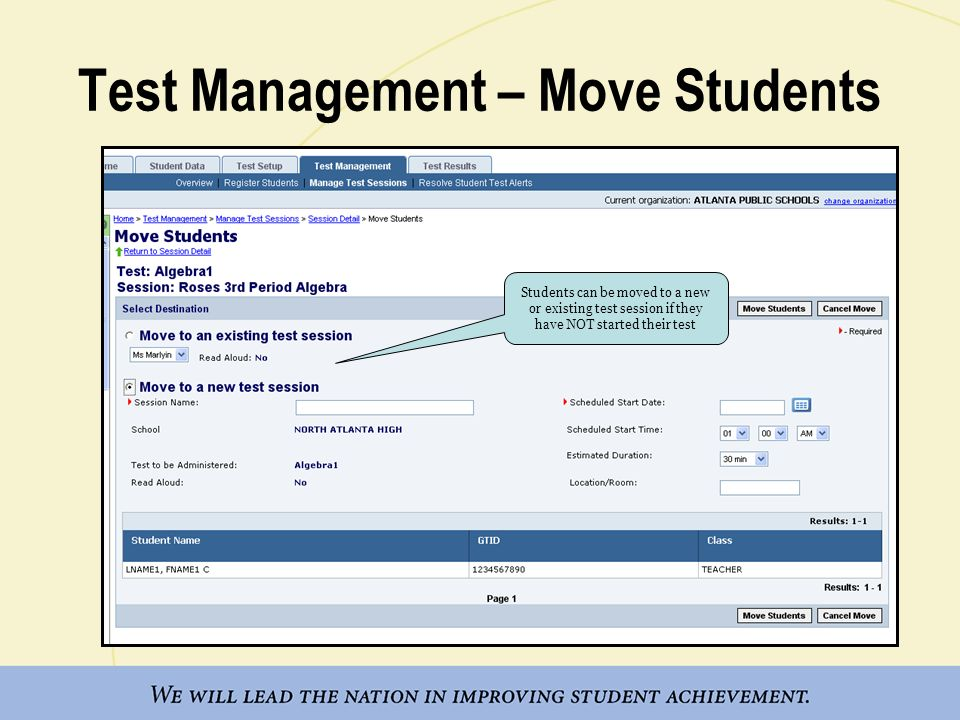 Test Management – Move Students Students can be moved to a new or existing test session if they have NOT started their test