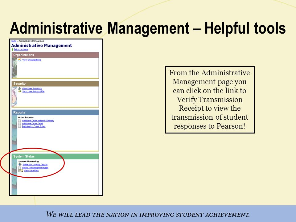 Administrative Management – Helpful tools From the Administrative Management page you can click on the link to Verify Transmission Receipt to view the transmission of student responses to Pearson!