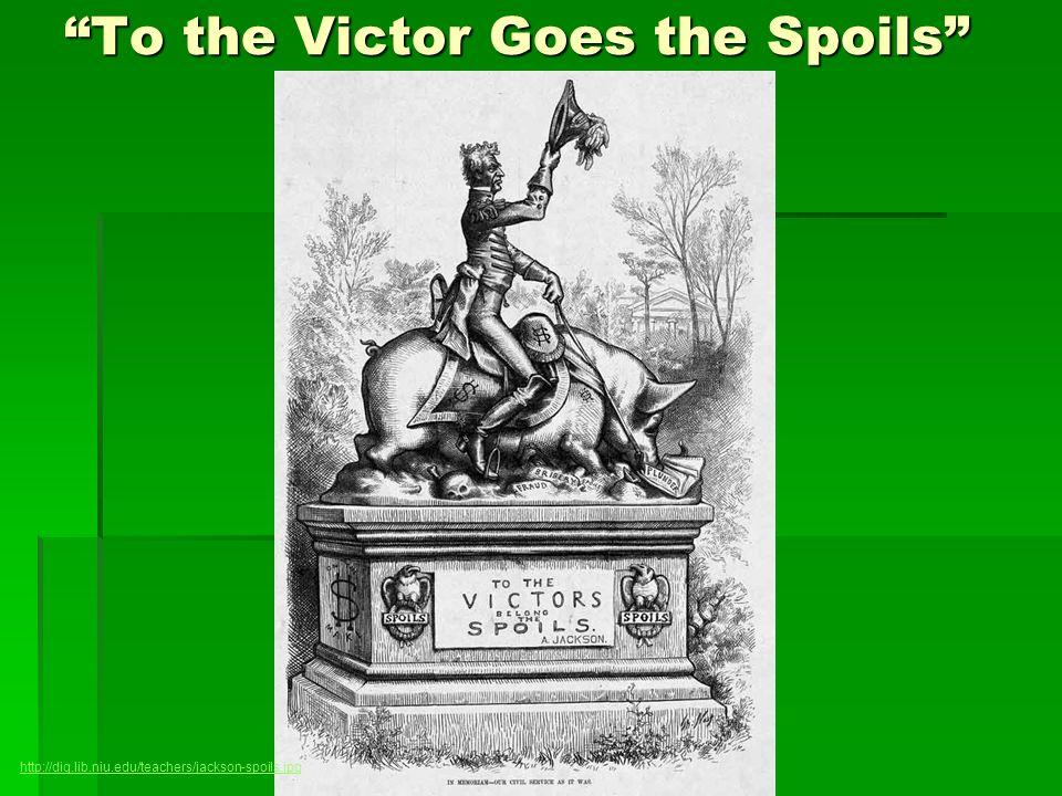 To the Victor Goes the Spoils http://dig.lib.niu.edu/teachers/jackson-spoils.jpg