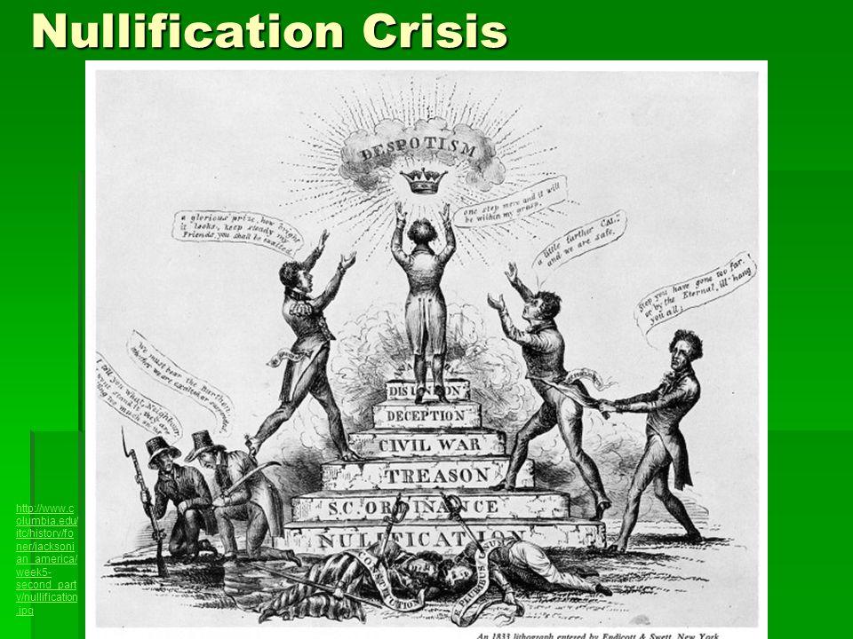 Nullification Crisis http://www.c olumbia.edu/ itc/history/fo ner/jacksoni an_america/ week5- second_part y/nullification.jpg