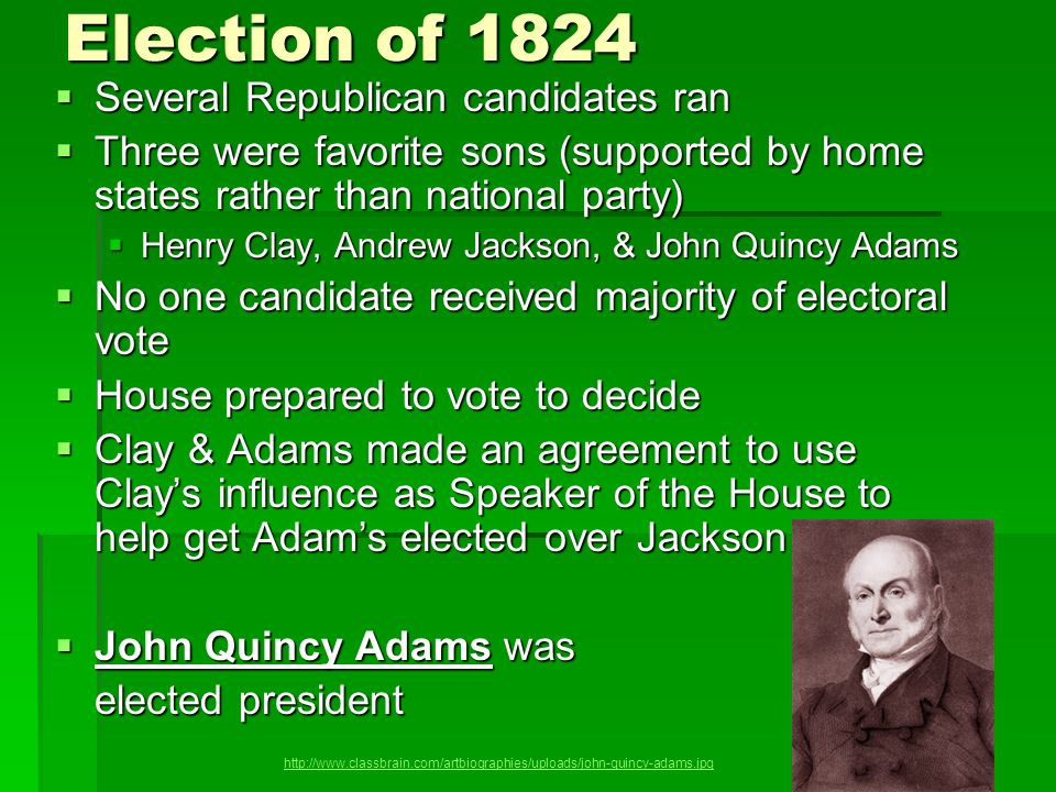 Election of 1824 Several Republican candidates ran Several Republican candidates ran Three were favorite sons (supported by home states rather than na