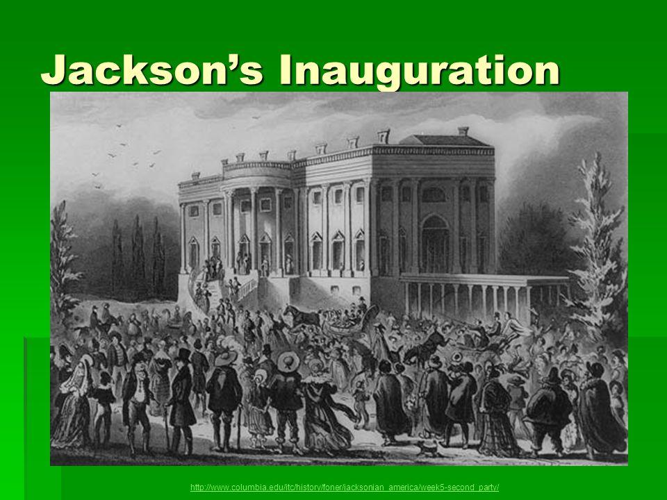 Jacksons Inauguration http://www.columbia.edu/itc/history/foner/jacksonian_america/week5-second_party/