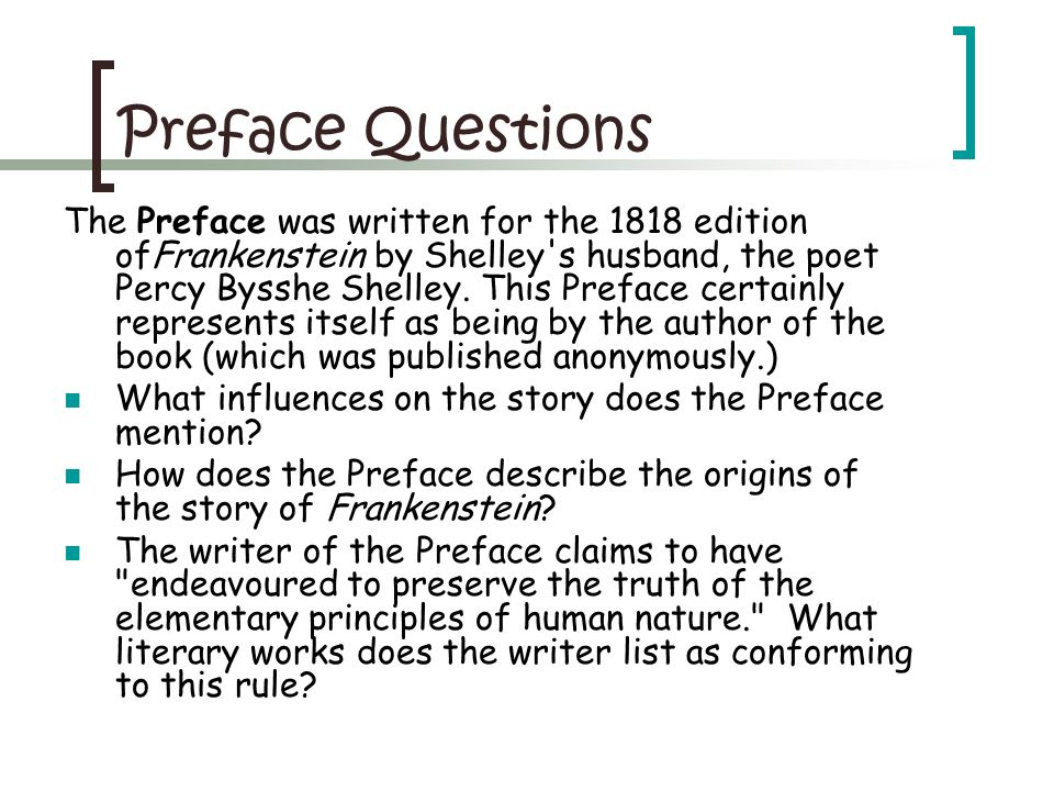 Preface Questions The Preface was written for the 1818 edition ofFrankenstein by Shelley's husband, the poet Percy Bysshe Shelley. This Preface certai