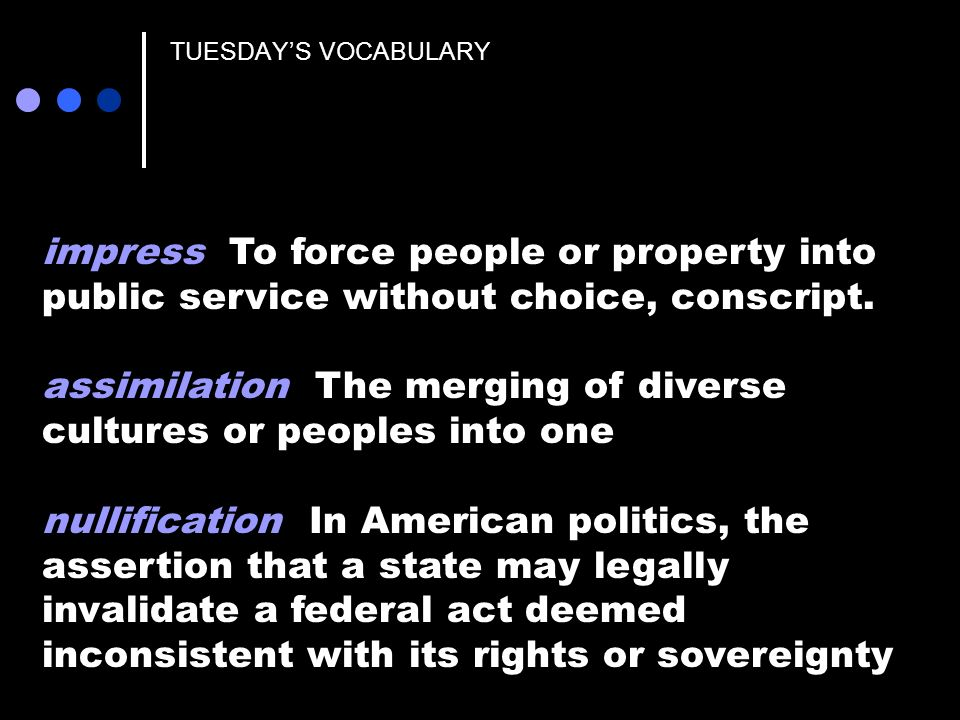 TUESDAYS VOCABULARY impress To force people or property into public service without choice, conscript.