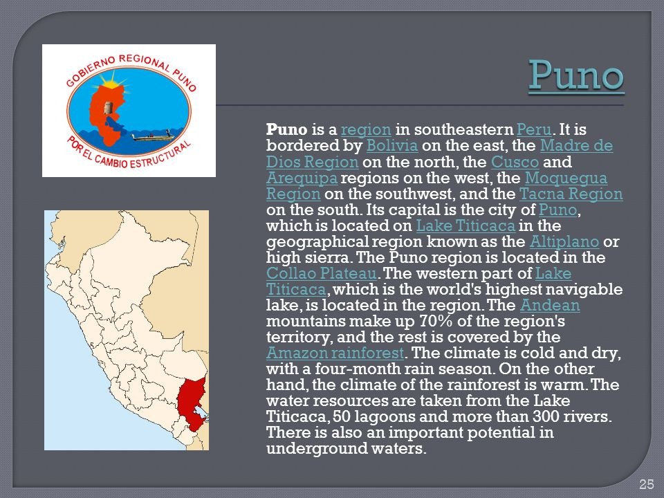 Puno is a region in southeastern Peru. It is bordered by Bolivia on the east, the Madre de Dios Region on the north, the Cusco and Arequipa regions on