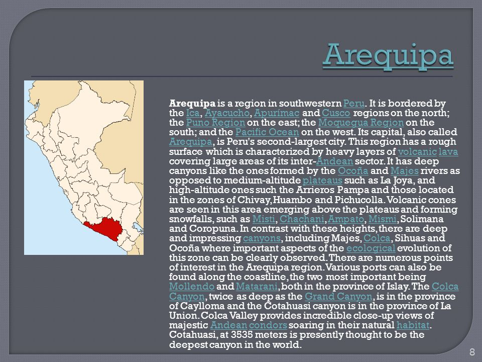 Arequipa is a region in southwestern Peru. It is bordered by the Ica, Ayacucho, Apurímac and Cusco regions on the north; the Puno Region on the east;