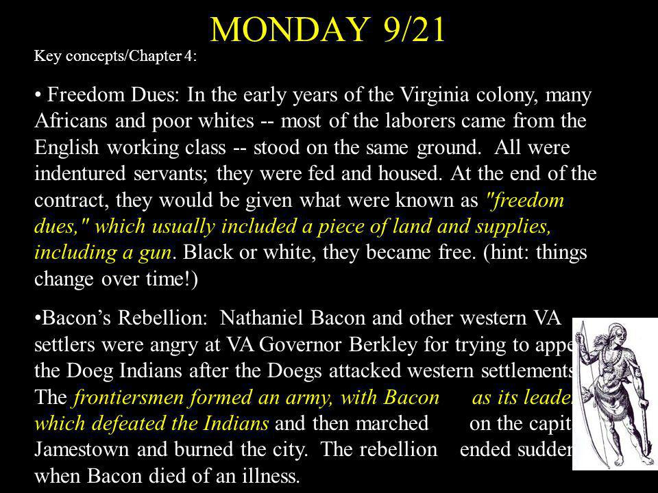 MONDAY 9/21 Key concepts/Chapter 4: Freedom Dues: In the early years of the Virginia colony, many Africans and poor whites -- most of the laborers cam