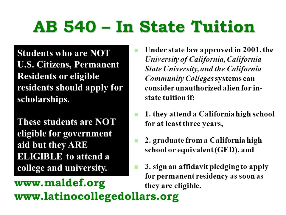 AB 540 – In State Tuition Under state law approved in 2001, the University of California, California State University, and the California Community Co