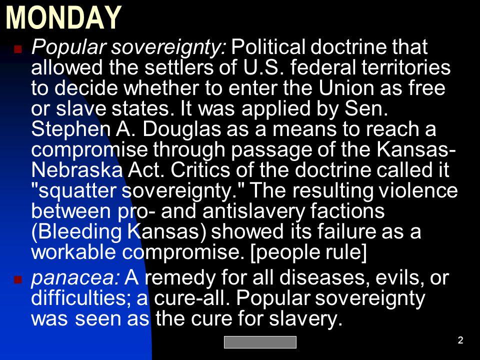 Mr.Elliott2 MONDAY Popular sovereignty: Political doctrine that allowed the settlers of U.S.