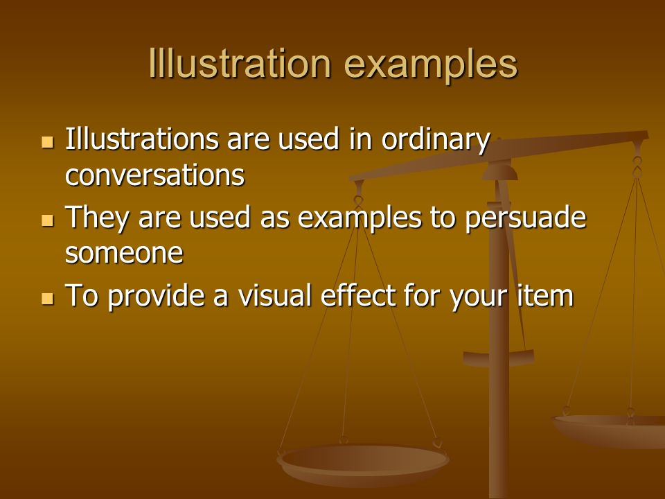 Illustration examples Illustrations are used in ordinary conversations Illustrations are used in ordinary conversations They are used as examples to persuade someone They are used as examples to persuade someone To provide a visual effect for your item To provide a visual effect for your item