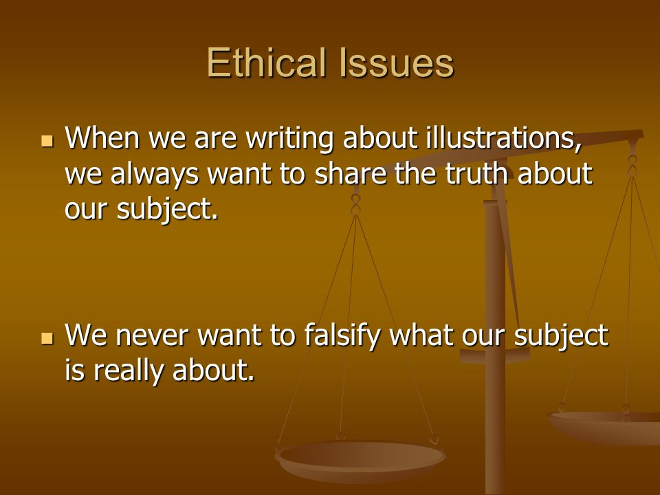 Ethical Issues When we are writing about illustrations, we always want to share the truth about our subject.