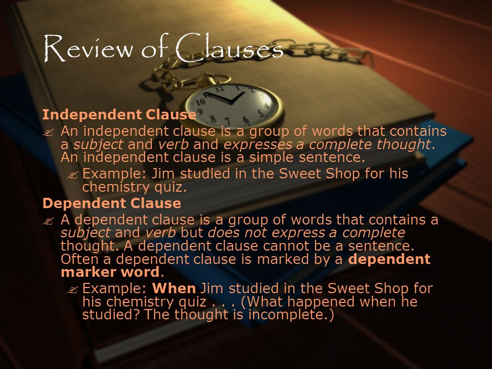 Review of Clauses Independent Clause An independent clause is a group of words that contains a subject and verb and expresses a complete thought. An i