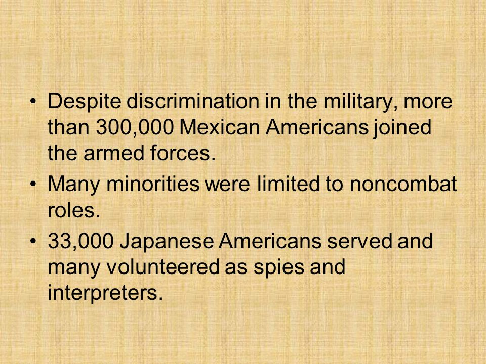 Despite discrimination in the military, more than 300,000 Mexican Americans joined the armed forces.