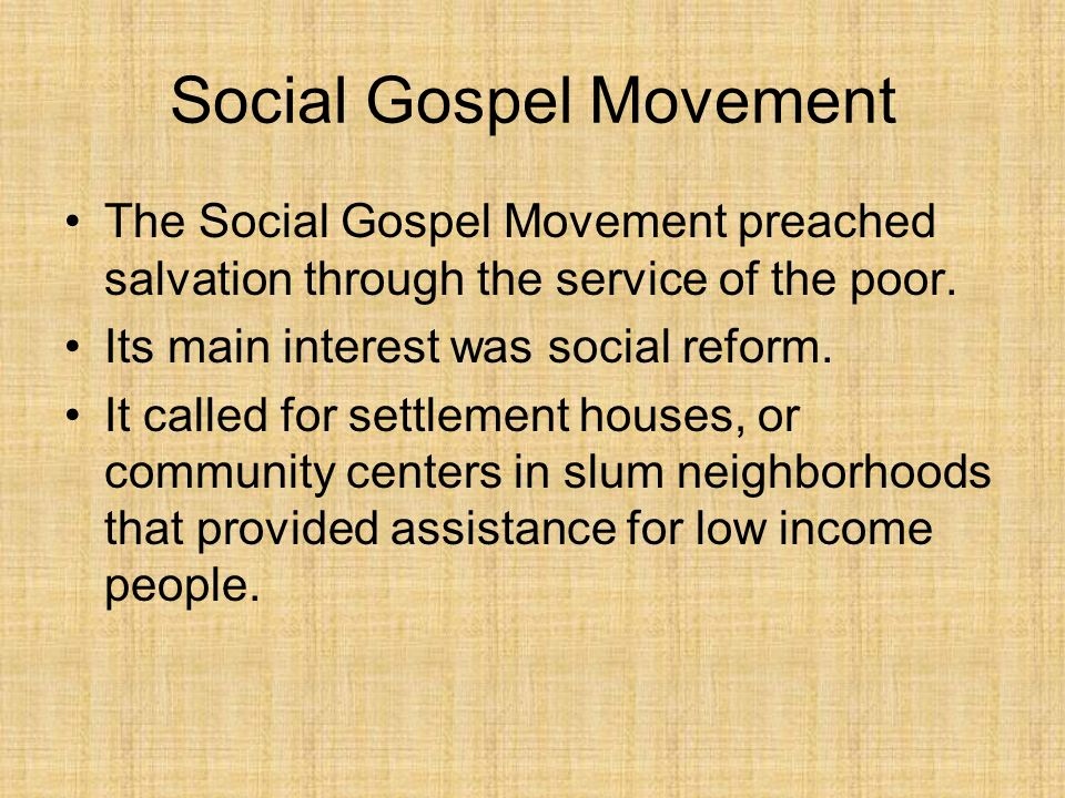 Social Gospel Movement The Social Gospel Movement preached salvation through the service of the poor. Its main interest was social reform. It called f