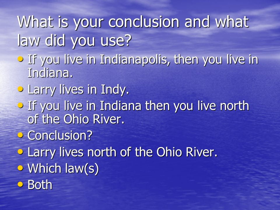 What is your conclusion and what law did you use? If you live in Indianapolis, then you live in Indiana. If you live in Indianapolis, then you live in