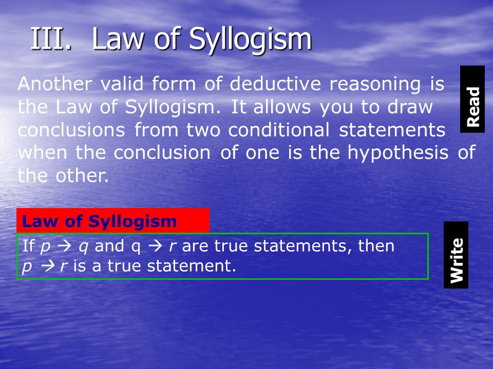 Another valid form of deductive reasoning is the Law of Syllogism. It allows you to draw conclusions from two conditional statements when the conclusi
