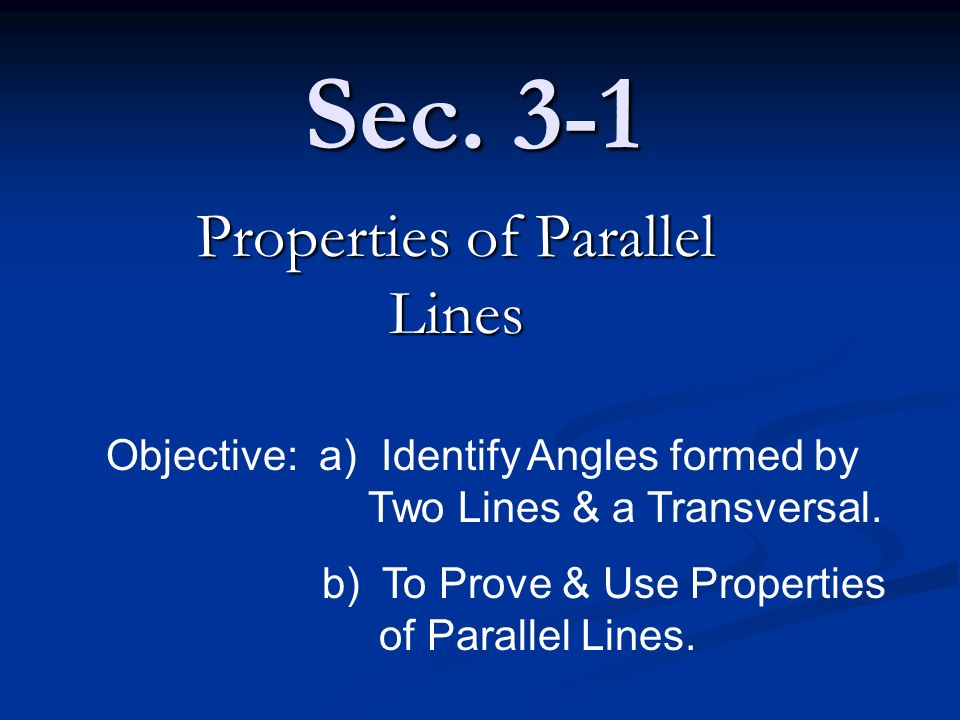 Sec. 3-1 Properties of Parallel Lines Objective: a) Identify Angles formed by Two Lines & a Transversal. b) To Prove & Use Properties of Parallel Line