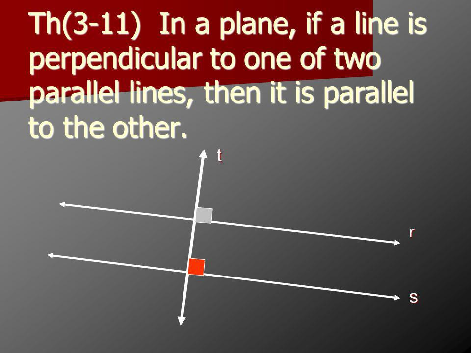 Th(3-11) In a plane, if a line is perpendicular to one of two parallel lines, then it is parallel to the other. r s t