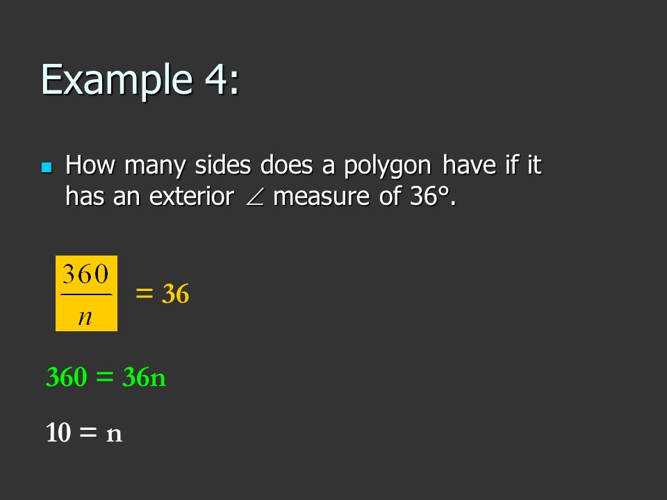 Example 4: How many sides does a polygon have if it has an exterior measure of 36°. How many sides does a polygon have if it has an exterior measure o