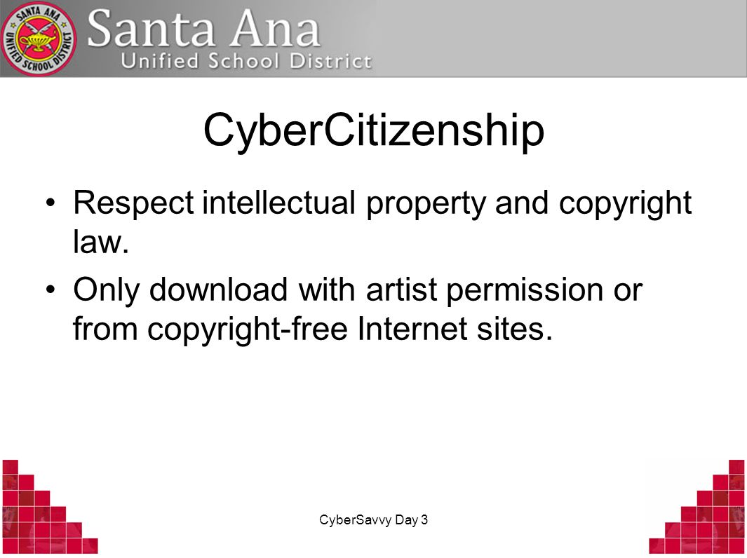 CyberCitizenship Respect intellectual property and copyright law.