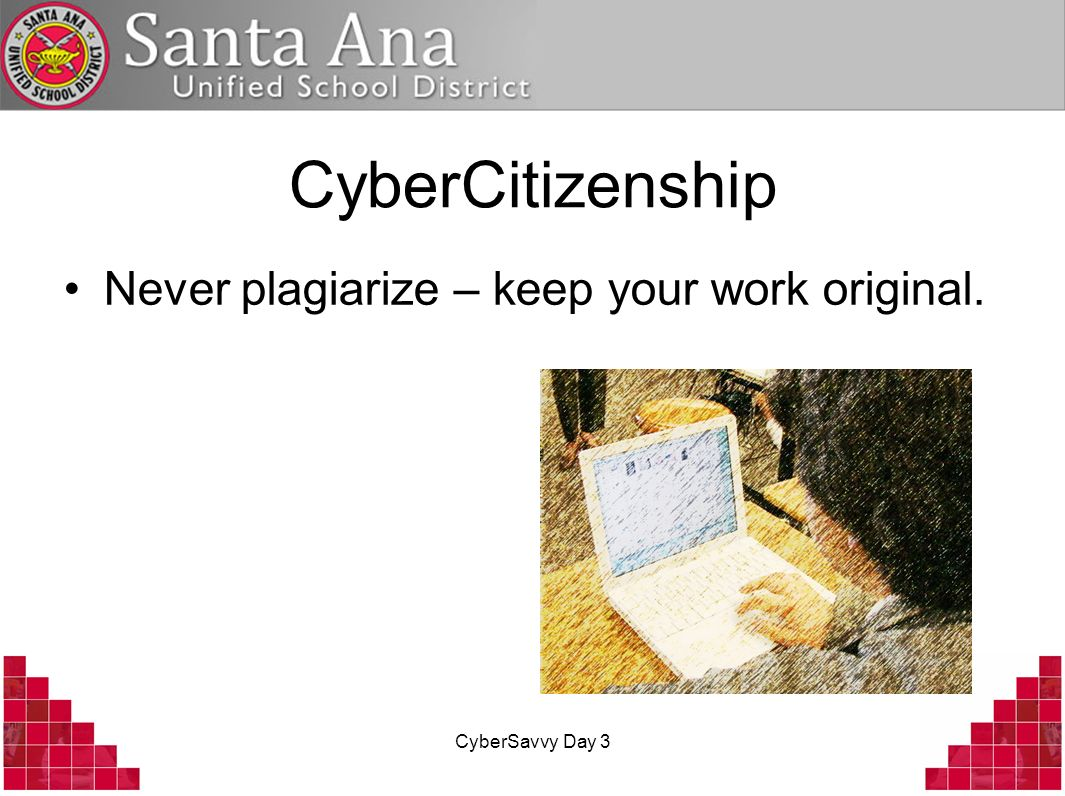CyberCitizenship Never plagiarize – keep your work original.