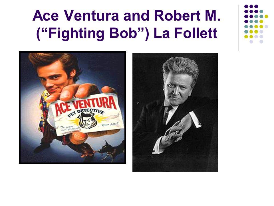 Ace Ventura and Robert M. (Fighting Bob) La Follett
