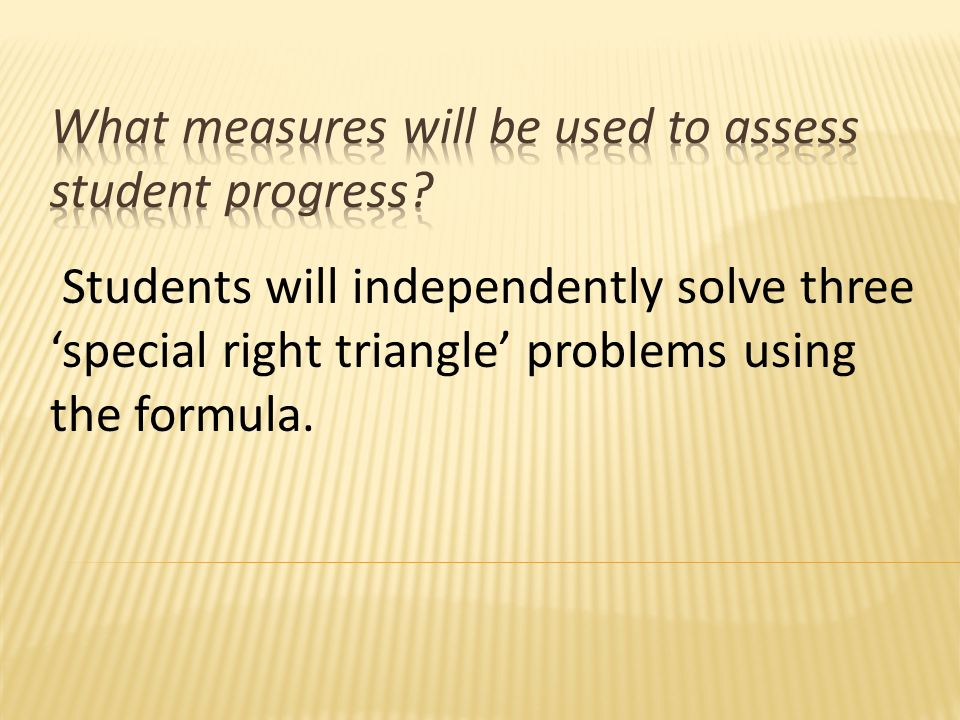 Students will independently solve three special right triangle problems using the formula.