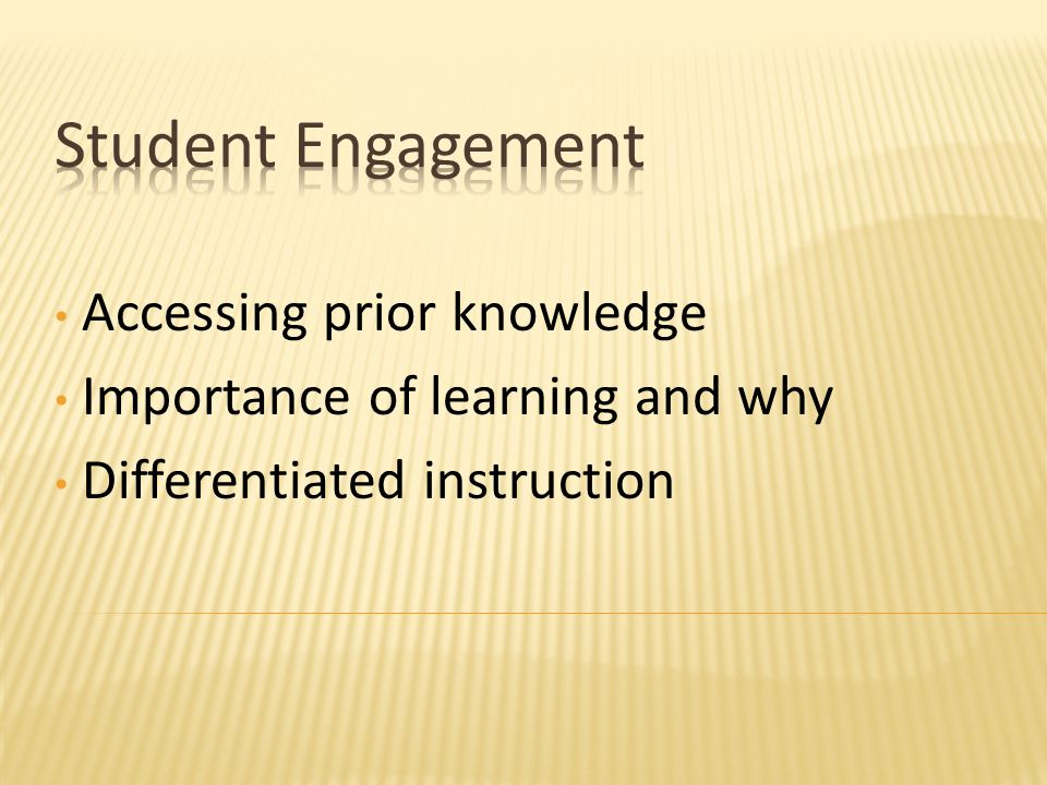 Accessing prior knowledge Importance of learning and why Differentiated instruction