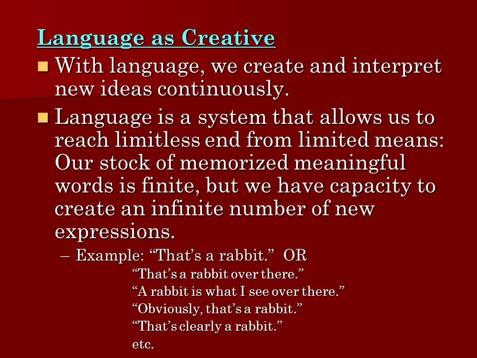 Language as Creative With language, we create and interpret new ideas continuously. With language, we create and interpret new ideas continuously. Lan
