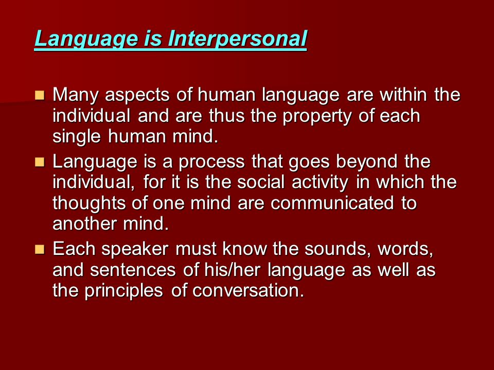 Language is Interpersonal Many aspects of human language are within the individual and are thus the property of each single human mind. Many aspects o