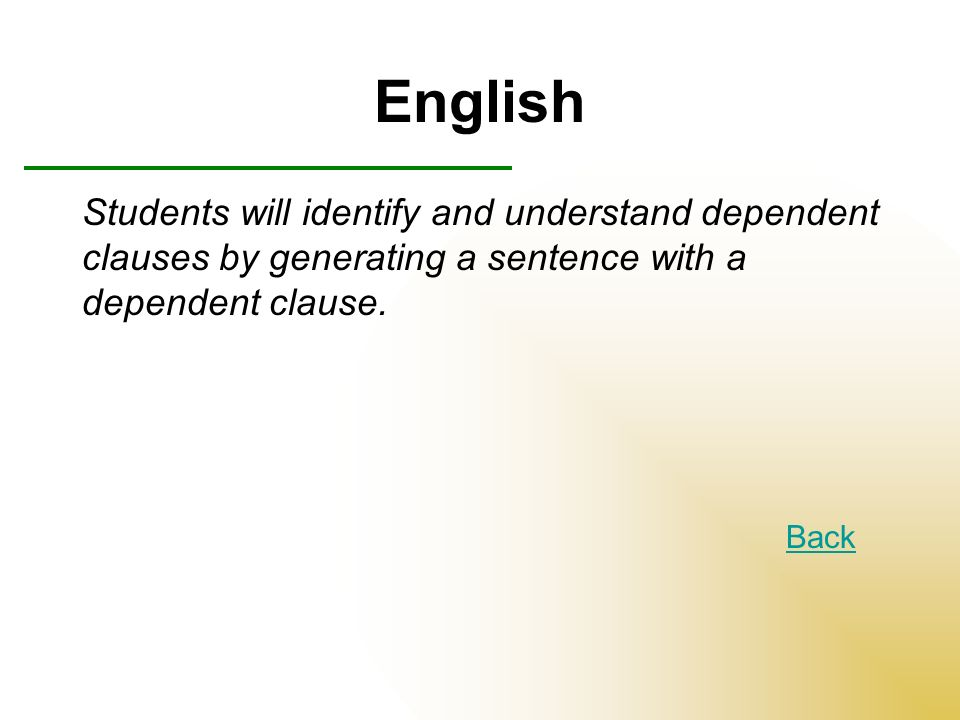 English Students will identify and understand dependent clauses by generating a sentence with a dependent clause.