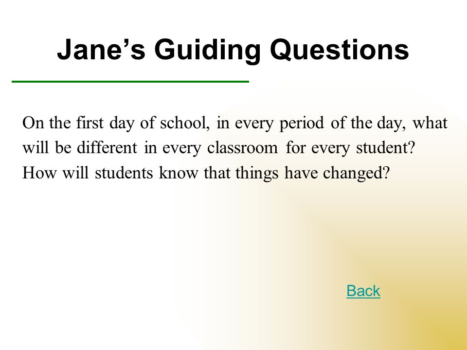 Janes Guiding Questions On the first day of school, in every period of the day, what will be different in every classroom for every student.