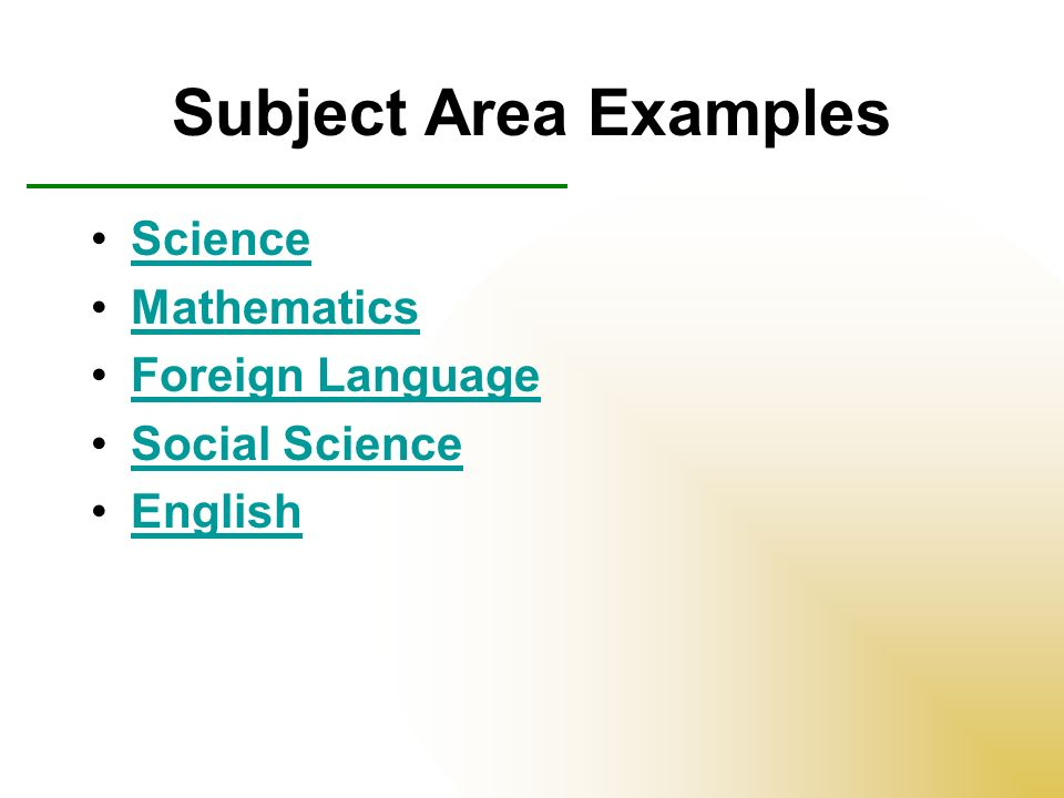 Subject Area Examples Science Mathematics Foreign Language Social Science English