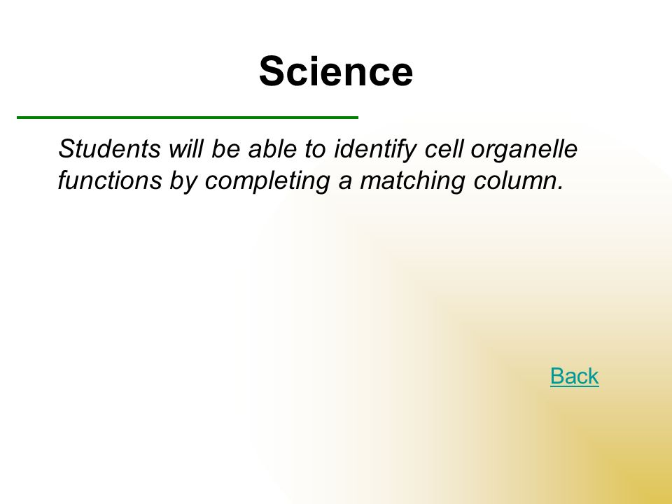 Science Students will be able to identify cell organelle functions by completing a matching column.