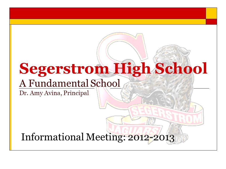 Segerstrom High School A Fundamental School Dr. Amy Avina, Principal Informational Meeting: 2012-2013