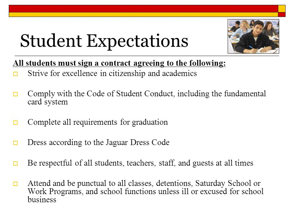 Student Expectations All students must sign a contract agreeing to the following: Strive for excellence in citizenship and academics Comply with the C